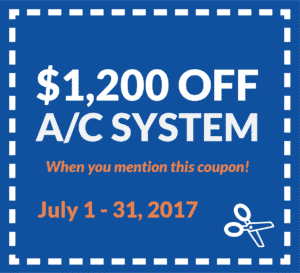 $1,200 off an A/C System when you mention this coupon. Valid from July 1 - 31, 2017.