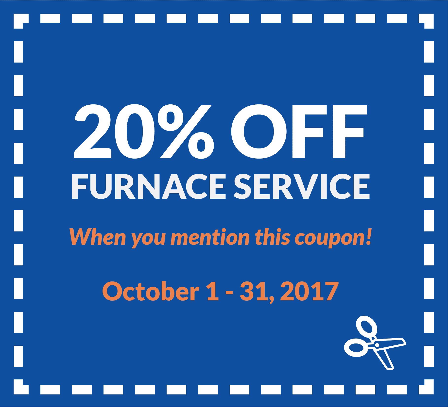 Coupon for 20% off furnace service, when you mention this coupon. Valid from October 1 to 31, 2017.