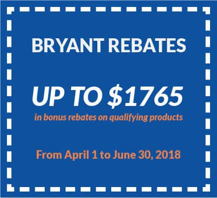 Coupon on Bryant Rebates (up to $1765) in bonus rebates on qualifying products. Valid from April 1 to June 30, 2018.