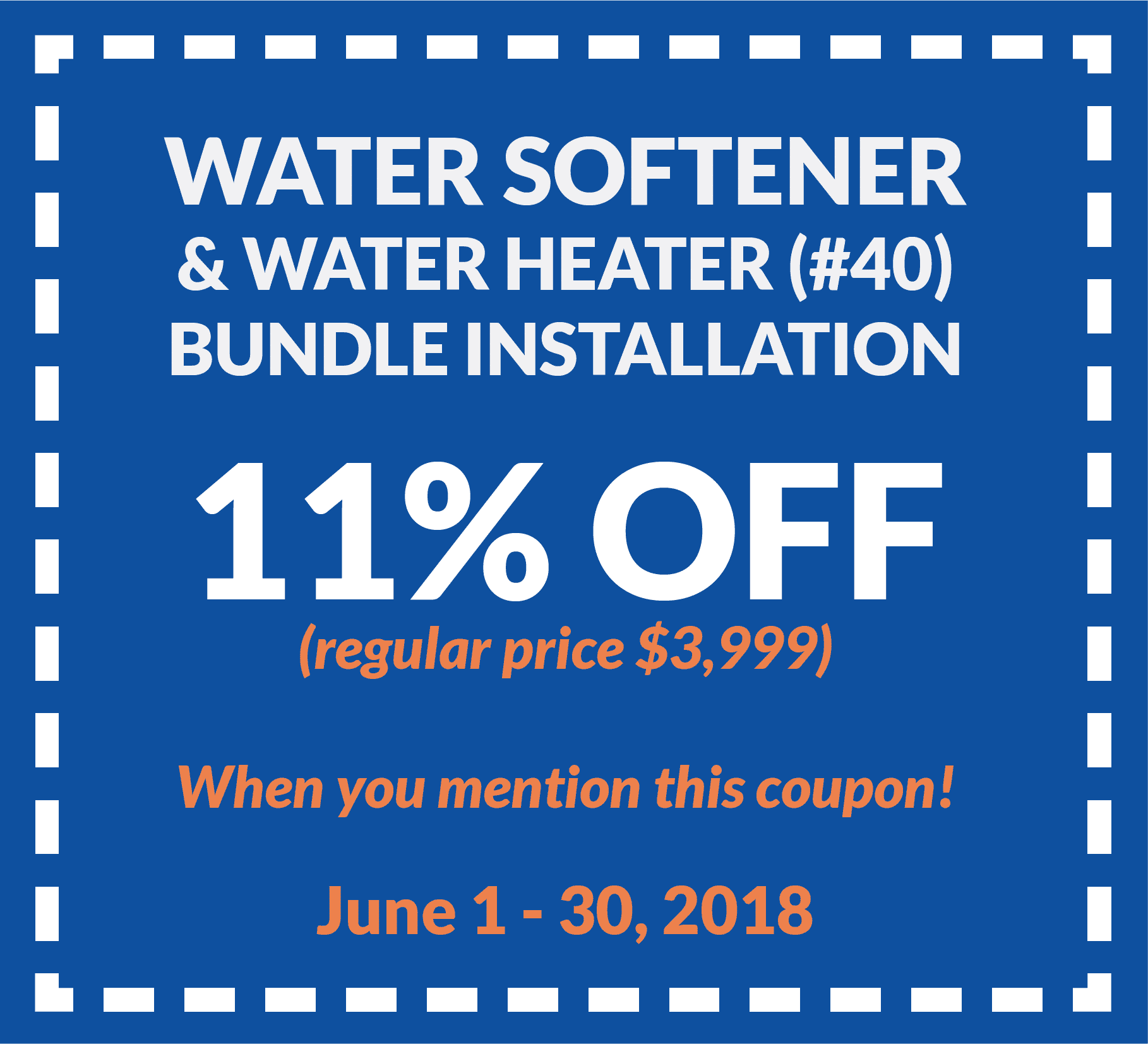 Coupon for water softener and water heater (#40) bundle installation for 11% off regular price ($3,999). Valid from June 1 to 30, 2018.